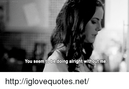 Http, Alright, and Net: You seem to be doing alright without me http://iglovequotes.net/