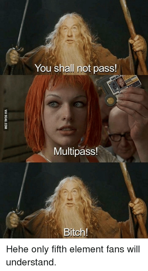 Bitch, Terrible Facebook, and Fifth Element: You shall not pass!  Multipass!  Bitch!