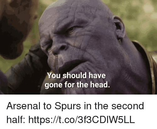 Arsenal, Head, and Soccer: You should have  gone for the head. Arsenal to Spurs in the second half: https://t.co/3f3CDlW5LL