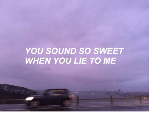 Lie to Me, Sound, and You: YOU SOUND SO SWEET  WHEN YOU LIE TO ME