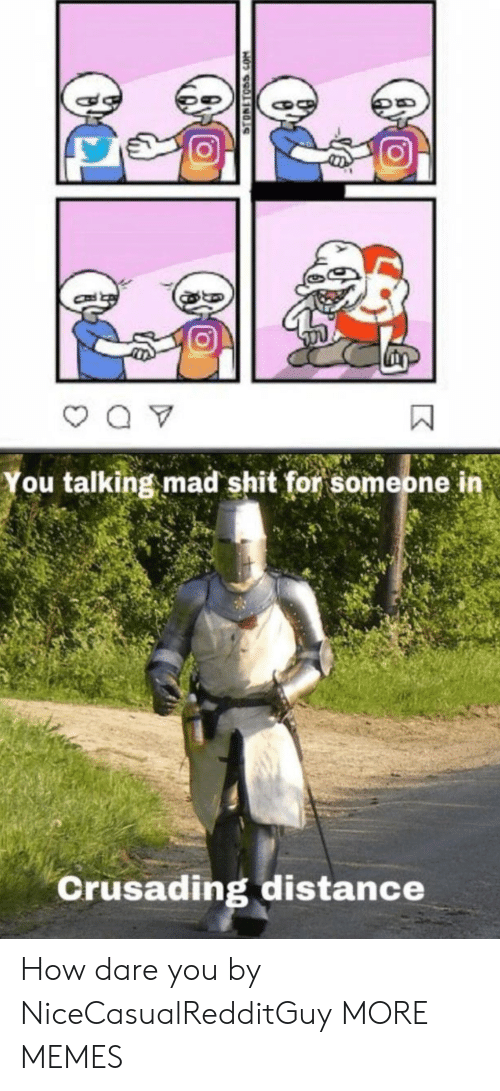 Distance: You talking mad shit for someone in  Crusading distance  STONETOSS.COM How dare you by NiceCasualRedditGuy MORE MEMES