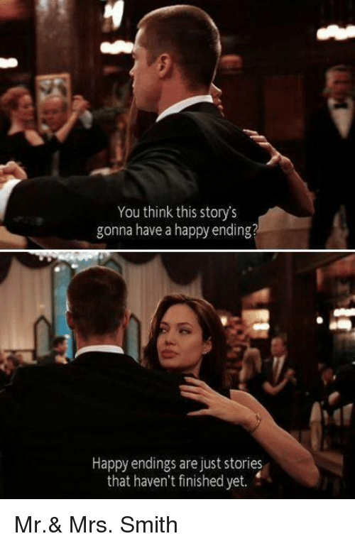 Memes, Happy, and 🤖: You think this story's  gonna have a happy ending?  Happy endings are just stories  that haven't finished yet. Mr.& Mrs. Smith