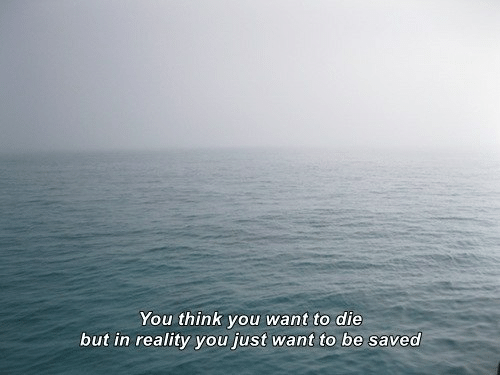 Reality, Think, and You: You think you want to die  but in reality you just want to be saved
