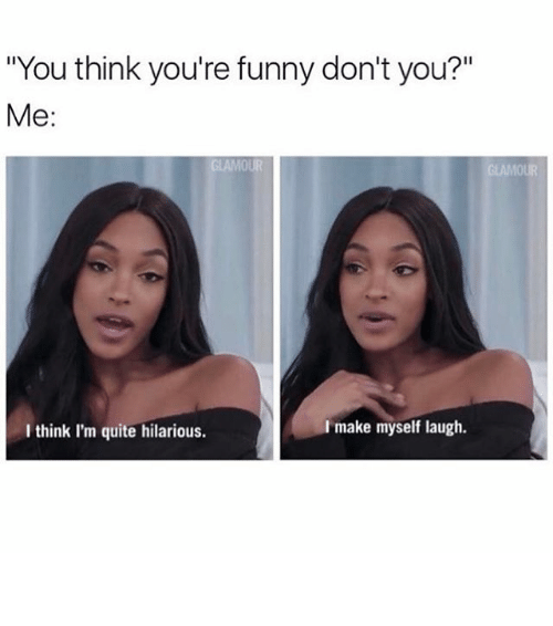 """Funny, Memes, and Quite: """"You think you're funny don't you?""""  Me  I make myself laugh.  think I'm quite hilarious. ⠀"""