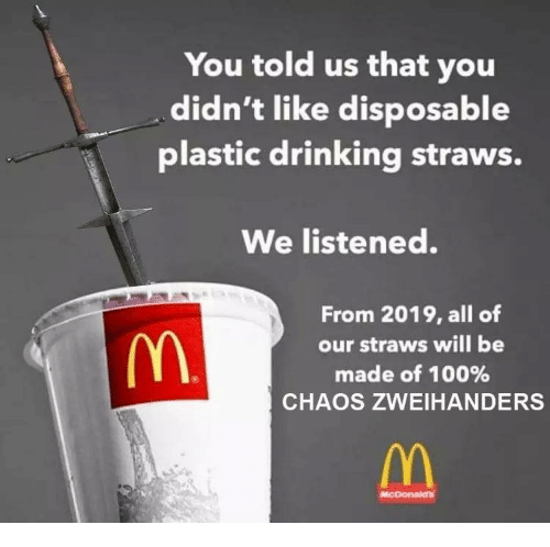 Anaconda, Drinking, and Plastic: You told us that you  didn't like disposable  plastic drinking straws.  We listened.  From 2019, all of  our straws will be  made of 100%  CHAOS ZWEIHANDERS  McDonaian