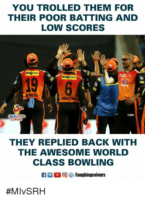 Bowling, World, and Awesome: YOU TROLLED THEM FOR  THEIR POOR BATTING AND  LOW SCORES  19  RED  AUGHING  THEY REPLIED BACK WITH  THE AWESOME WORLD  CLASS BOWLING  R 。回5/laughingcolours #MIvSRH
