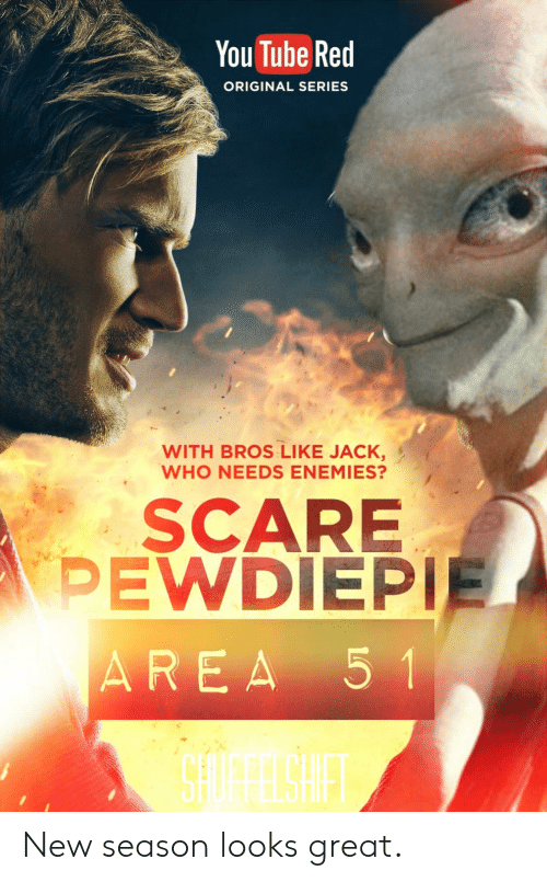 Scare, Tube, and You Tube: You Tube Red  ORIGINAL SERIES  WITH BROS LIKE JACK,  WHO NEEDS ENEMIES?  SCARE  PEWDIEPIE  AREA 5 1 New season looks great.