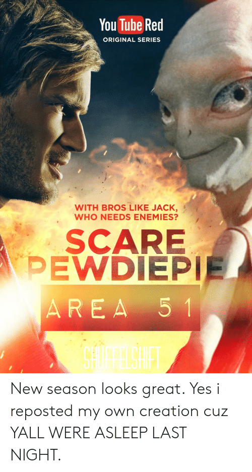Scare, Tube, and You Tube: You Tube Red  ORIGINAL SERIES  WITH BROS LIKE JACK,  WHO NEEDS ENEMIES?  SCARE  PEWDIEPIE  AREA 5 1 New season looks great. Yes i reposted my own creation cuz YALL WERE ASLEEP LAST NIGHT.