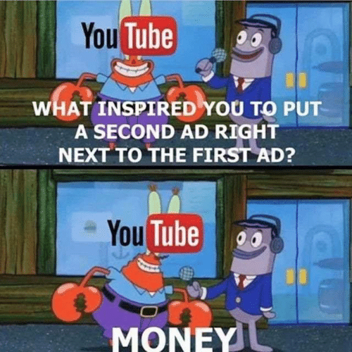 Money, Tube, and You Tube: You Tube  WHAT INSPIRED YOU TO PUT  A SECOND AD RIGHT  NEXT TO THE FIRST AD?  You Tube  MONEY