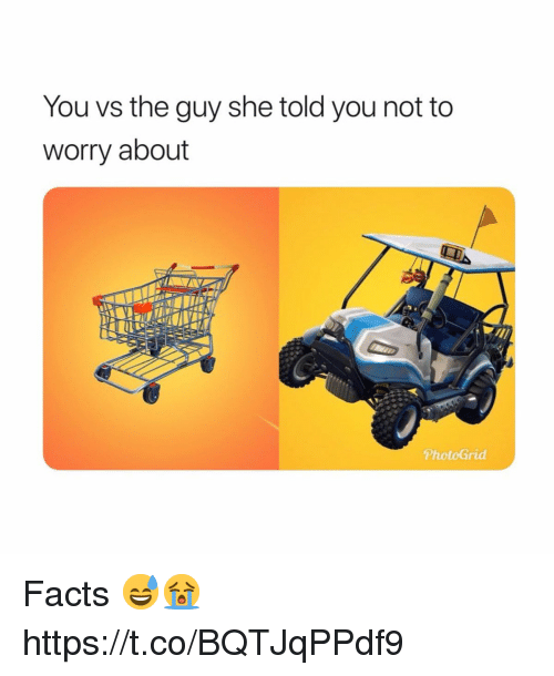 Facts, She, and You: You vs the guy she told you not to  worry about  PhotoGrid Facts 😅😭 https://t.co/BQTJqPPdf9