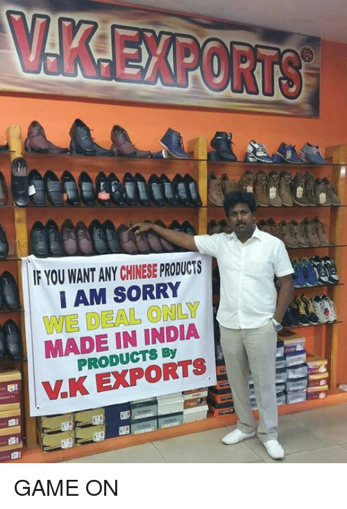 Dank, India, and 🤖: YOU WANTANY CHINESE PRODUCTS  I AM SORRY  WE DEAL ONLY  MADE IN INDIA  VK EXPORTS GAME ON