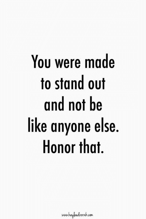 Be Like, Com, and You: You were made  to stand out  and not be  like anyone else  Honor that  hayleskvornk-com  wtww