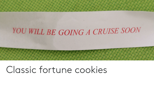 Cookies, Soon..., and Cruise: YOU WILL BE GOING A CRUISE SOON Classic fortune cookies