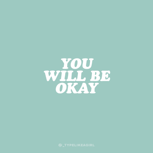 Okay, Will, and You: YOU  WILL BE  OKAY  @_TYPEL!KEAGIRL