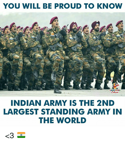 Army, World, and Indian: YOU WILL BE PROUD TO KNOW  LAUGHING  INDIAN ARMY IS THE 2ND  LARGEST STANDING ARMY IN  THE WORLD <3 🇮🇳️