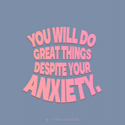 Anxiety, Will, and You: YOU WILL DO  GREAT THINGS  DESPITE YOUR  ANXIETY  @_TYPELIKEAGIRL