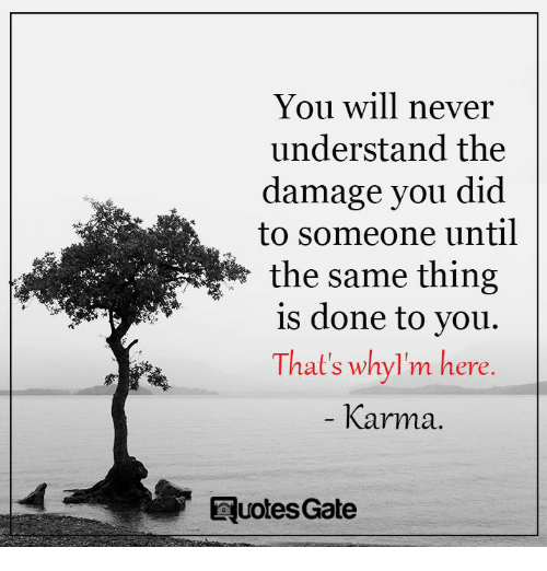 You Will Never Understand The Damage You Did To Someone Until Is
