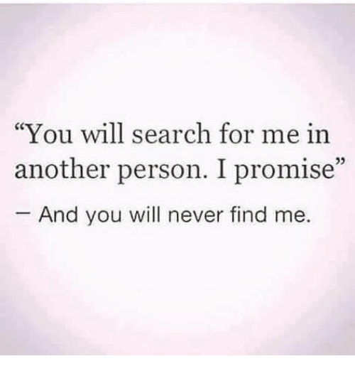 "Search, Never, and Another: You will search for me in  another person. I promise""  And you will never find me  05"