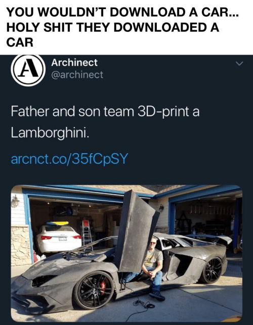 Print: YOU WOULDN'T DOWNLOAD A CAR...  HOLY SHIT THEY DOWNLOADED A  CAR  Archinect  @archinect  Father and son team 3D-print a  Lamborghini.  arcnct.co/35FCPSY