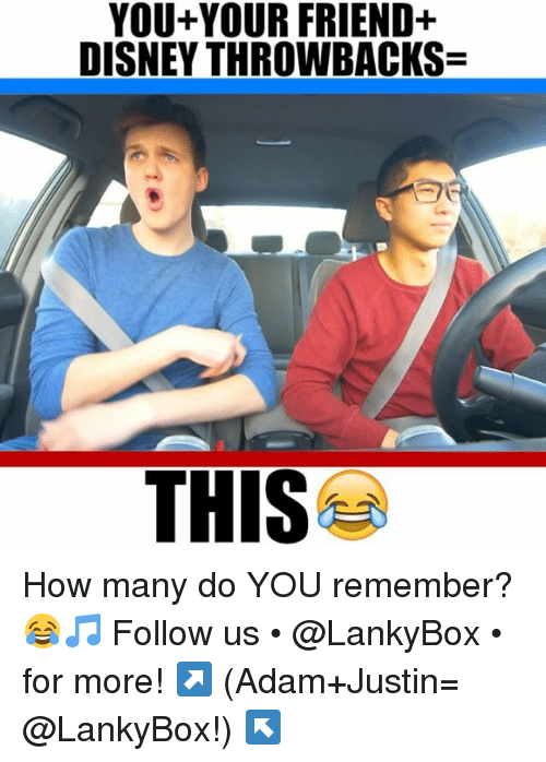 Disney, Memes, and 🤖: YOU+YOUR FRIEND+  DISNEY THROWBACKS  THIS How many do YOU remember? 😂🎵 Follow us • @LankyBox • for more! ↗️ (Adam+Justin= @LankyBox!) ↖️