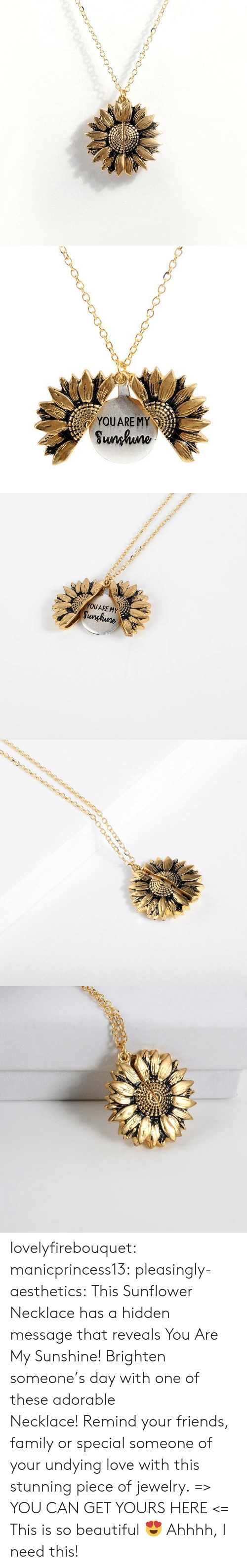I Need This: YOUARE MY  Sunhuno   YOUARE MY  Sunghune lovelyfirebouquet:  manicprincess13: pleasingly-aesthetics:  This Sunflower Necklace has a hidden message that reveals You Are My Sunshine! Brighten someone's day with one of these adorable Necklace! Remind your friends, family or special someone of your undying love with this stunning piece of jewelry. => YOU CAN GET YOURS HERE <=   This is so beautiful 😍   Ahhhh, I need this!