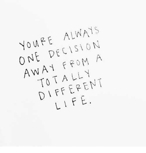 One, Always, and Different: YouFE ALWAYS  ONE DECISION  AWAFPOM A  TOTALL  DIFFERENT  LI FE