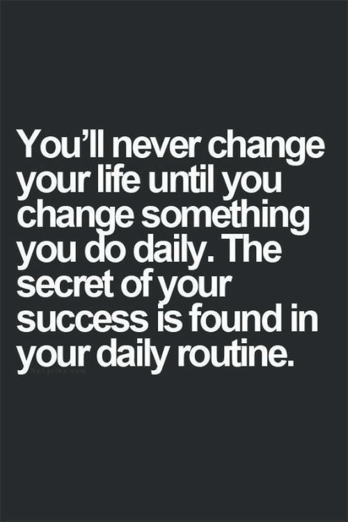 Life, Change, and Never: You'll never change  your life until you  change something  you do daily. The  secret of your  success is found in  your daily routine.