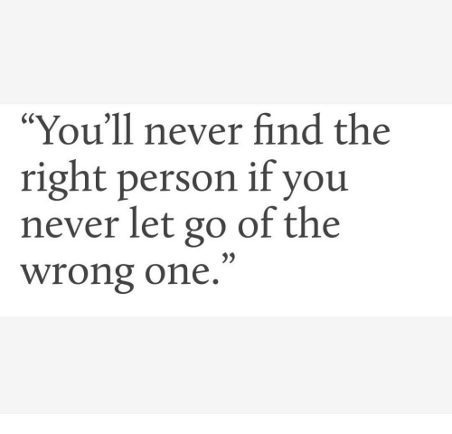 """Never, One, and You: """"You'll never find the  right person if you  never let go of the  wrong one  CS"""