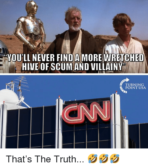 Memes, Never, and Truth: YOU'LL NEVER FINDA MORE WRETCHED  HIMEOF SCUM AND VILLAINY  TURNING  POINT USA  aNN That's The Truth... 🤣🤣🤣