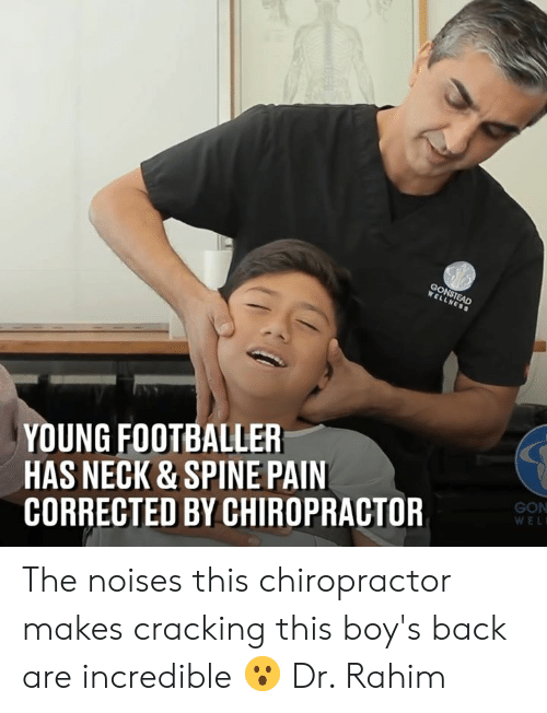 Dank, Pain, and Back: YOUNG FOOTBALLER  HAS NECK & SPINE PAIN  CORRECTED BY CHIROPRACTOR  GON  WEL The noises this chiropractor makes cracking this boy's back are incredible 😮  Dr. Rahim