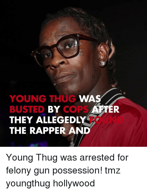 Young Thug: YOUNG THUG  BUSTED BY COPS  THEY ALLEGEDLY  THE RAPPER AND  WA  FTER  FOUND Young Thug was arrested for felony gun possession! tmz youngthug hollywood