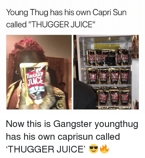 "Juice, Memes, and Thug: Young Thug has his own Capri Sun  called ""THUGGER JUICE""  C. Now this is Gangster youngthug has his own caprisun called 'THUGGER JUICE' 😎🔥"