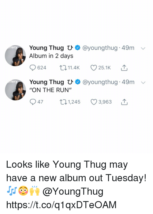 "Run, Thug, and Young Thug: Young Thug U  Album in 2 days  @youngthug 49m  ery  624 11.4 25.1K  Young Thugひ. @youngthug-49m  ""ON THE RUN""  er  947 t1,245 3,963 Looks like Young Thug may have a new album out Tuesday! 🎶😳🙌 @YoungThug https://t.co/q1qxDTeOAM"