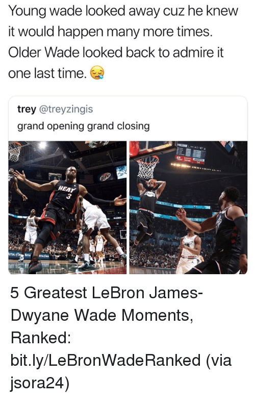 one last time: Young wade looked away cuz he knew  it would happen many more times.  Older Wade looked back to admire it  one last time.  trey @treyzingis  grand opening grand closing  HEAT 5 Greatest LeBron James-Dwyane Wade Moments, Ranked: bit.ly/LeBronWadeRanked  (via jsora24)