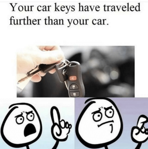 Car, Car Keys, and Further: Your car keys have traveled  further than your car.