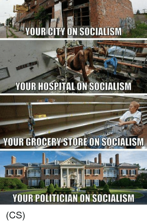 Memes, Hospital, and Socialism: YOUR CITY ON SOCIALISM  YOUR HOSPITAL ON SOCIALISM  -YOUR GROCERY-STORE ON SOCİALISM  fi  YOUR POLITICIAN ON SOCIALISM (CS)