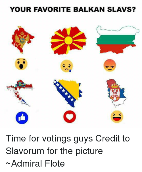 Time, Russiaball, and Picture: YOUR FAVORITE BALKAN SLAVS? Time for votings guys  Credit to Slavorum for the picture  ~Admiral Flote