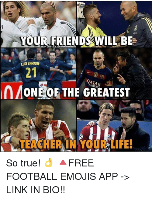 Football, Friends, and Life: YOUR FRIENDS WILL BE  LUIS ENRIQUE  QATAR  an MONE OF THE GREATEST  LLEACHER IN YgyR LIFE! So true! 👌 🔺FREE FOOTBALL EMOJIS APP -> LINK IN BIO!!