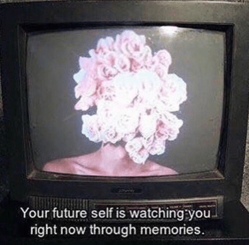 watching you: Your future self is watching you  right now through memories