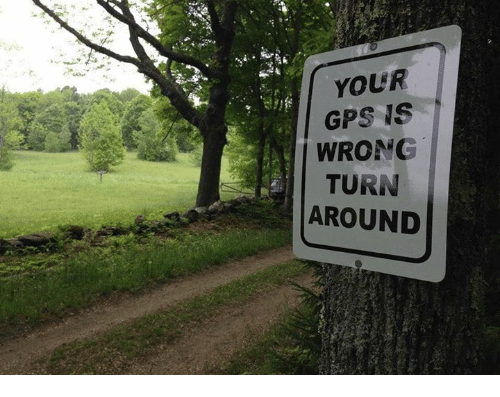 Memes, Gps, and 🤖: YOUR  GPS IS  WRONG  TURN  AROUND