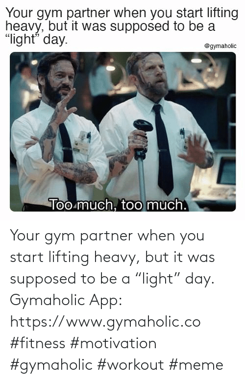 "Gym: Your gym partner when you start lifting heavy, but it was supposed to be a ""light"" day.  Gymaholic App:  https://www.gymaholic.co  #fitness #motivation #gymaholic #workout #meme"