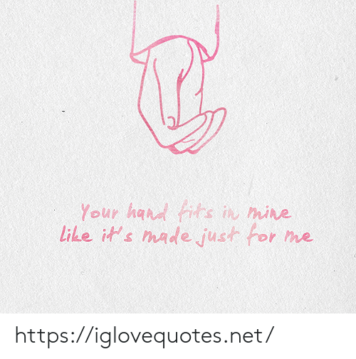 Net, Mine, and Made: Your had fits in mine  Like it's made just for  me https://iglovequotes.net/