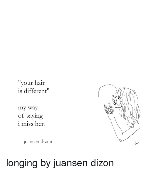 "Target, Tumblr, and Hair: ""your hair  is different""  my way  of saying  1 miss her  -juansen dizon longing by juansen dizon"
