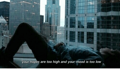 Mood, Too High, and High: your hopes are too high and your mood is too low