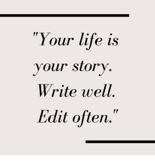 "Life, Edit, and Story: ""Your life is  your story  Write well  Edit often.  f!"