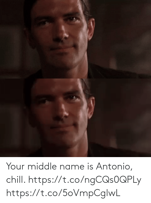 Chill: Your middle name is Antonio, chill. https://t.co/ngCQs0QPLy https://t.co/5oVmpCglwL