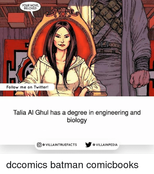 Your Moves: YOUR MOVE,  BELOVED.  Follow me on Twitter!  Talia Al Ghul has a degree in engineering and  biology  VILLAINTRUEFACTs Y G VILLAINPEDIA  O dccomics batman comicbooks