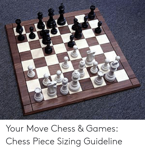 Four Dimensional Chess: Your Move Chess & Games: Chess Piece Sizing Guideline