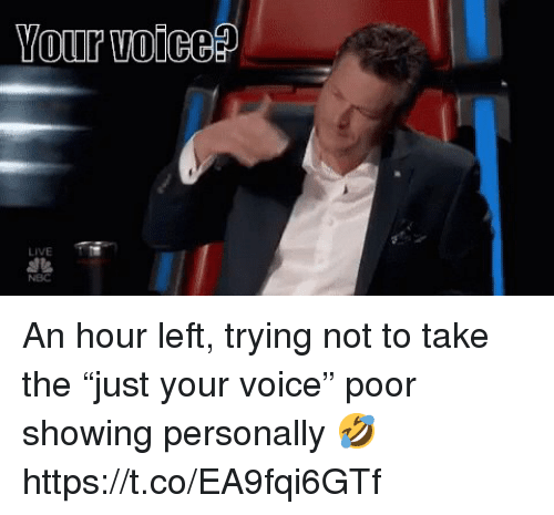 """Memes, Live, and Voice: Your oices?  LIVE An hour left, trying not to take the """"just your voice"""" poor showing personally 🤣 https://t.co/EA9fqi6GTf"""