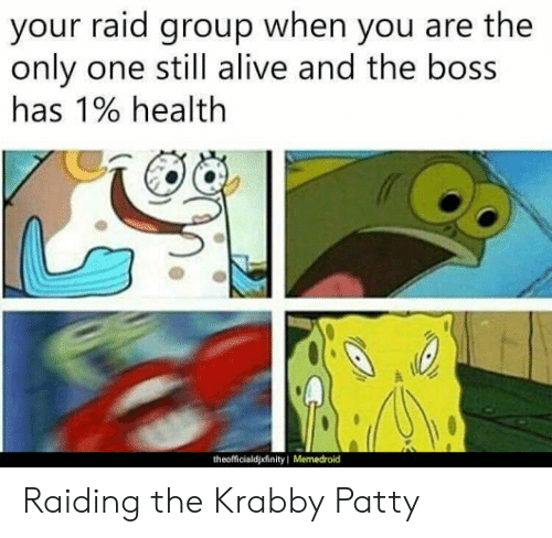 Memedroid: your raid group when you are the  only one still alive and the boss  has 190 health  theofficialdjxfinity I Memedroid Raiding the Krabby Patty
